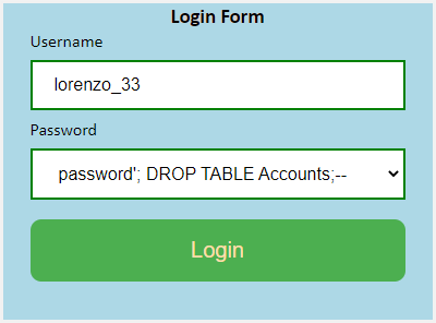 """A login form with """"lorenzo_33"""" as the username and """"password'; DROP TABLE Accounts;--"""" as the password."""